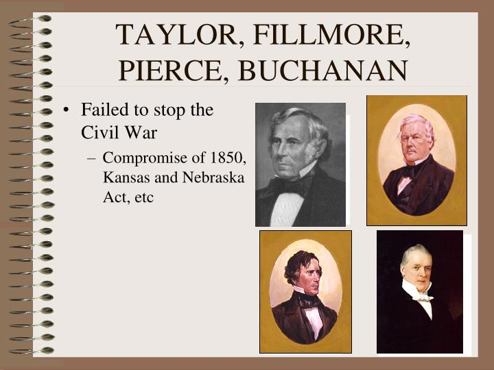 TAYLOR, FILLMORE, PIERCE, BUCHANAN