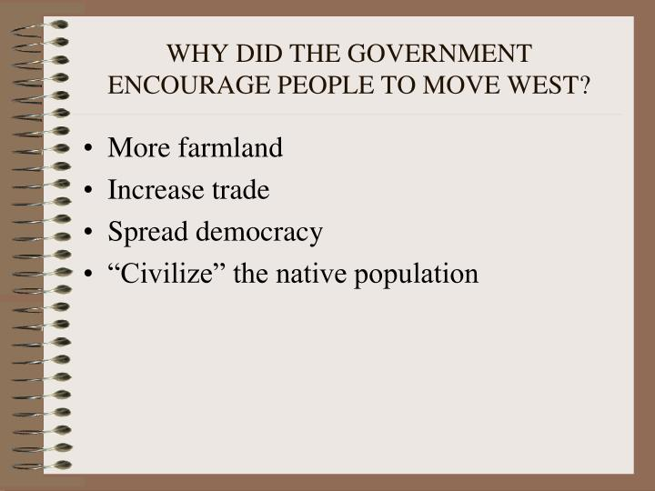 WHY DID THE GOVERNMENT ENCOURAGE PEOPLE TO MOVE WEST?