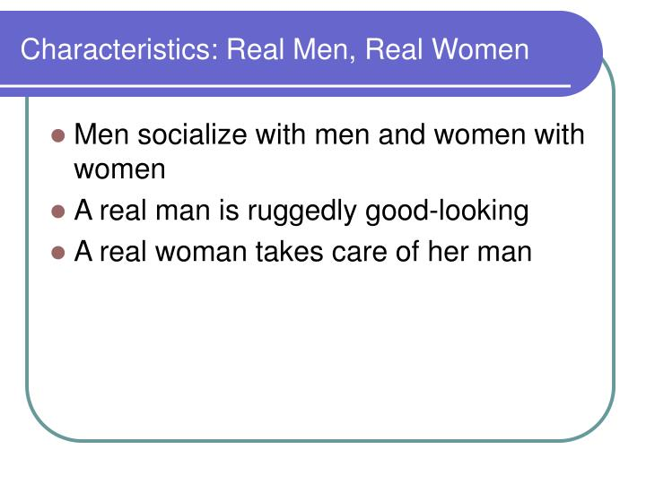 Characteristics: Real Men, Real Women