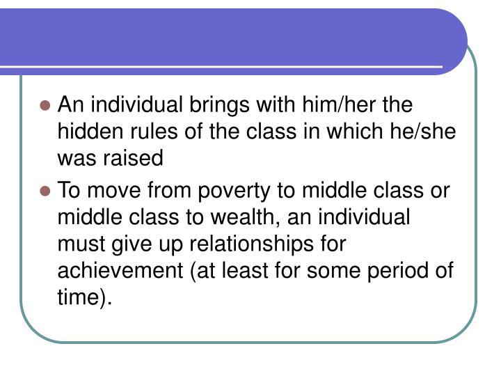 An individual brings with him/her the hidden rules of the class in which he/she was raised