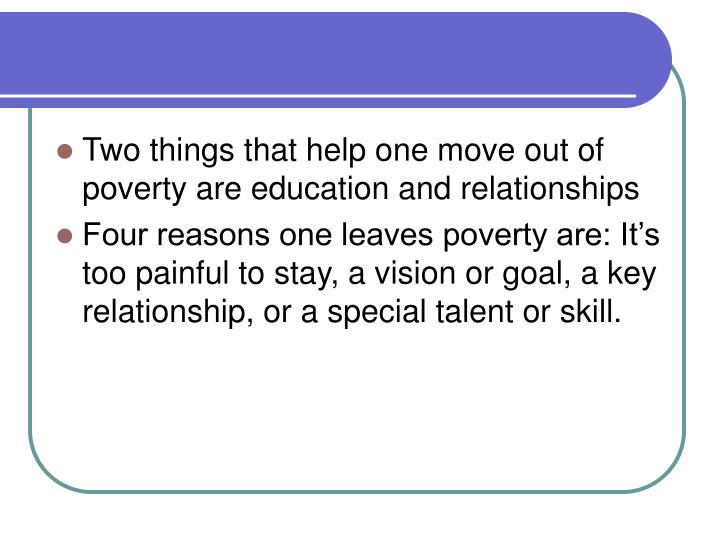 Two things that help one move out of poverty are education and relationships