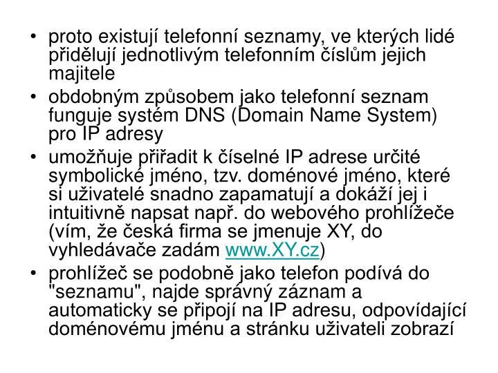 proto existují telefonní seznamy, ve kterých lidé přidělují jednotlivým telefonním číslům jejich majitele