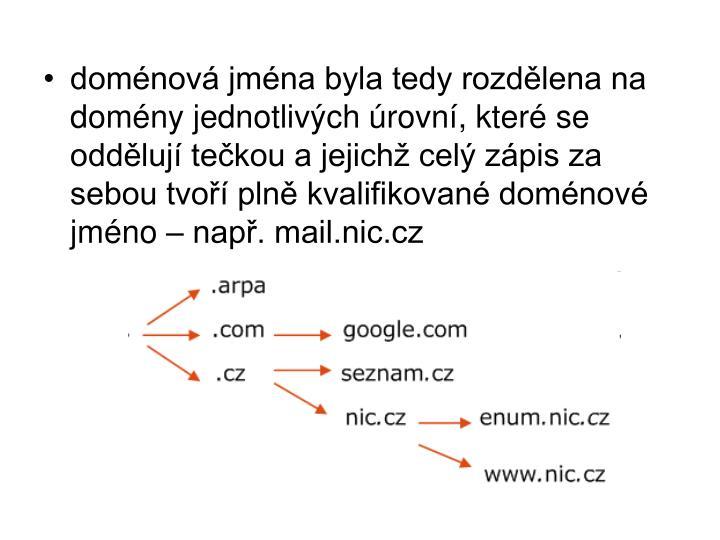 doménová jména byla tedy rozdělena na domény jednotlivých úrovní, které se oddělují tečkou a jejichž celý zápis za sebou tvoří plně kvalifikované doménové jméno – např. mail.nic.cz