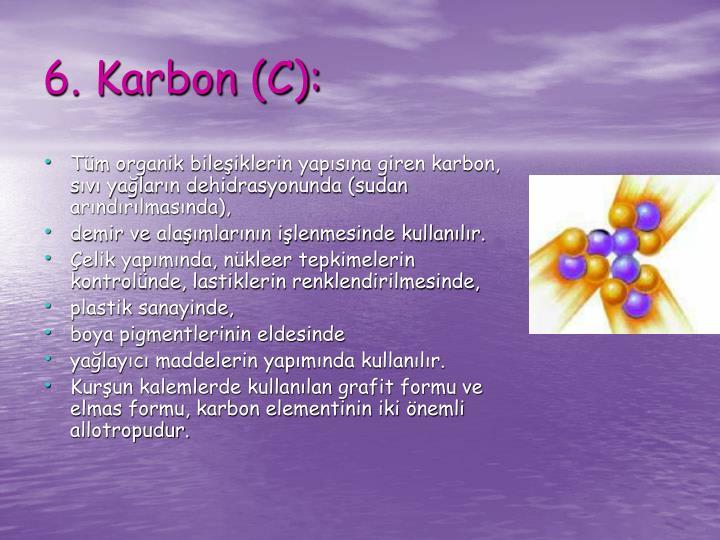 Tüm organik bileşiklerin yapısına giren karbon, sıvı yağların dehidrasyonunda (sudan arındırılmasında),