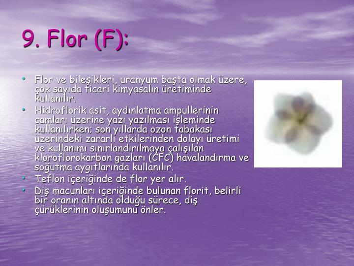 Flor ve bileşikleri, uranyum başta olmak üzere, çok sayıda ticari kimyasalın üretiminde kullanılır.
