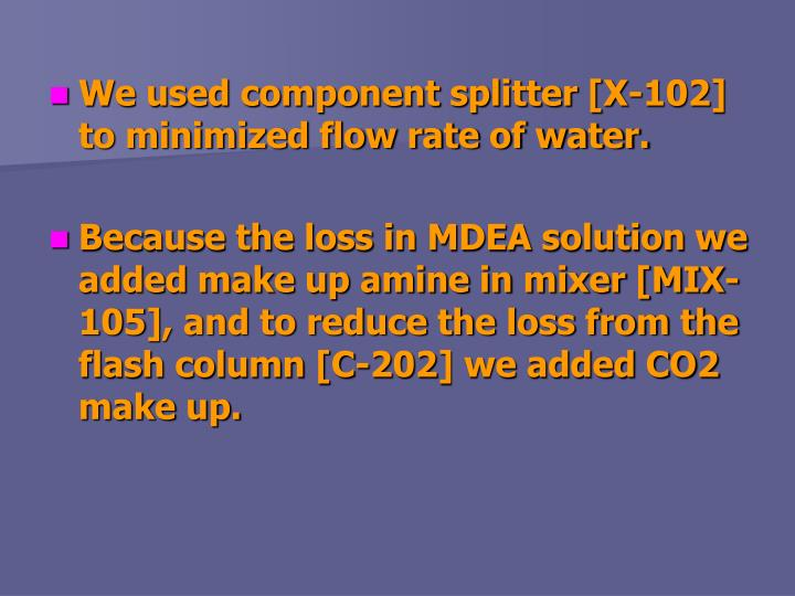We used component splitter [X-102] to minimized flow rate of water.