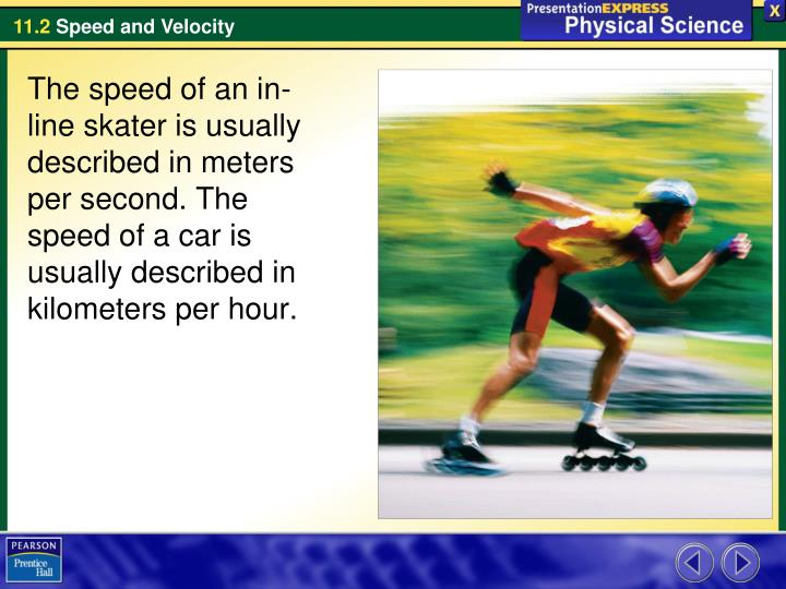 The speed of an in-line skater is usually described in meters per second. The speed of a car is usua...