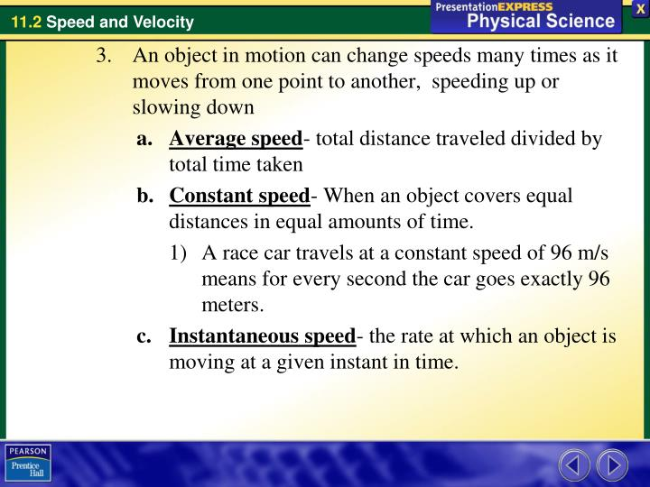 An object in motion can change speeds many times as it moves from one point to another,  speeding up or slowing down