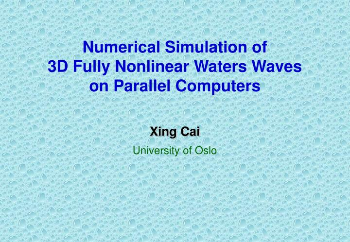 Numerical simulation of 3d fully nonlinear waters waves on parallel computers