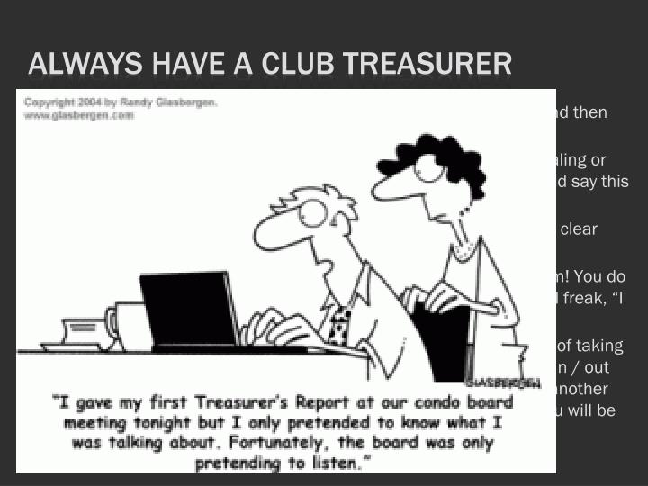 Always have a club treasurer
