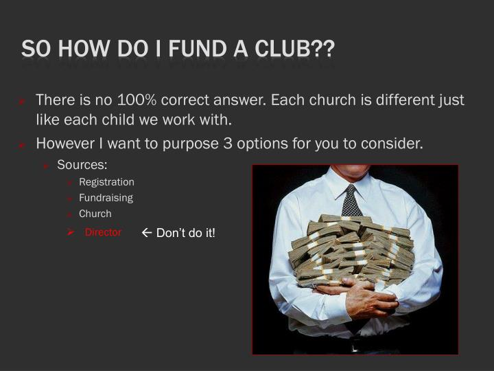 So how do I Fund A Club??