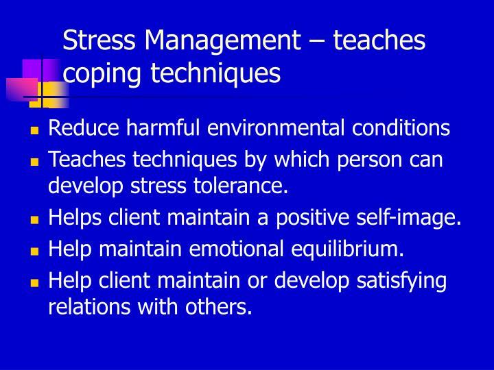 Stress Management – teaches coping techniques