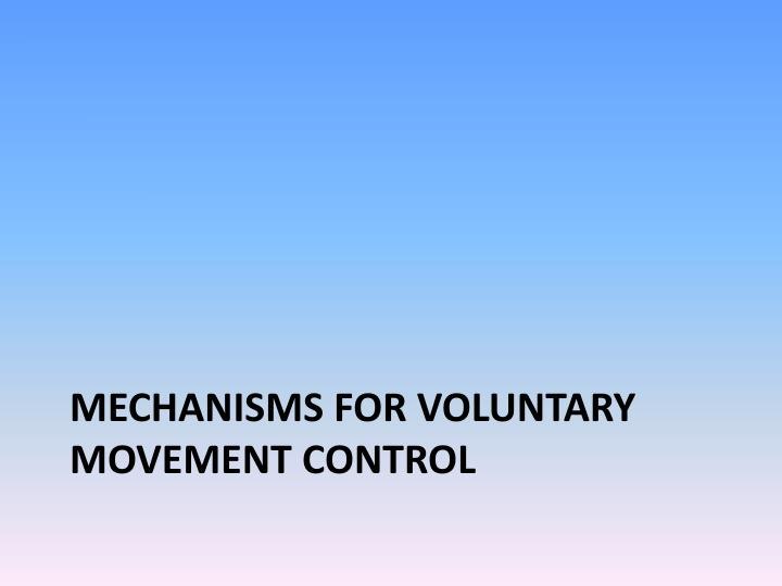 Mechanisms for voluntary movement control