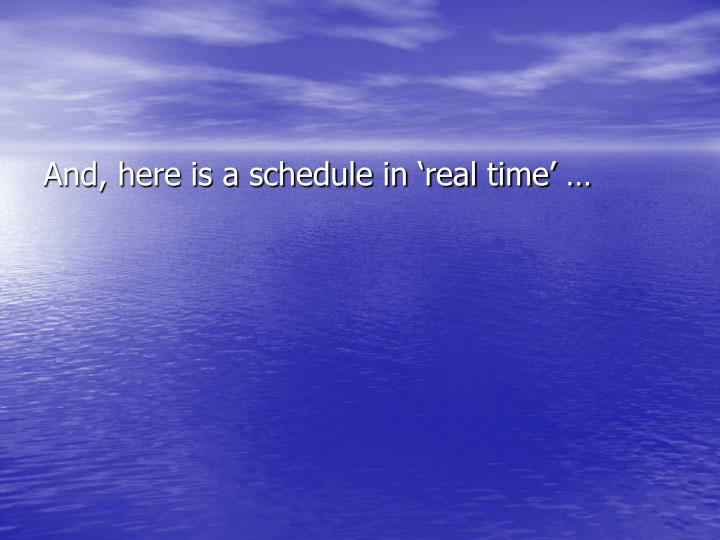 And, here is a schedule in 'real time' …