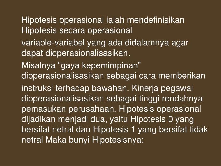 Hipotesis operasional ialah mendefinisikan Hipotesis secara operasional