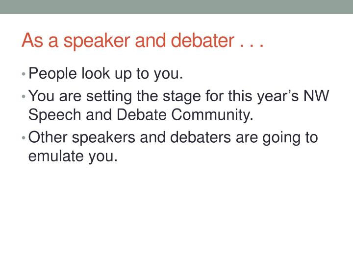As a speaker and debater . . .
