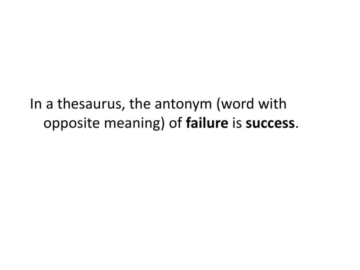 In a thesaurus, the antonym (word with opposite meaning) of