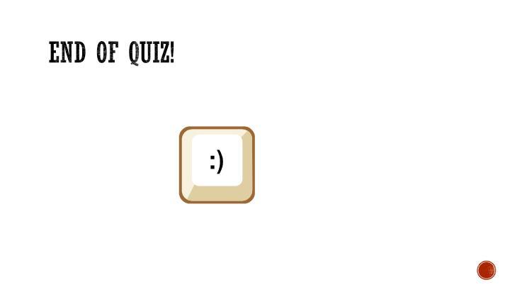END of quiz!