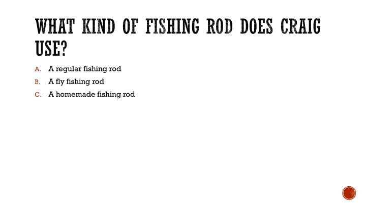 What kind of fishing rod does Craig use?