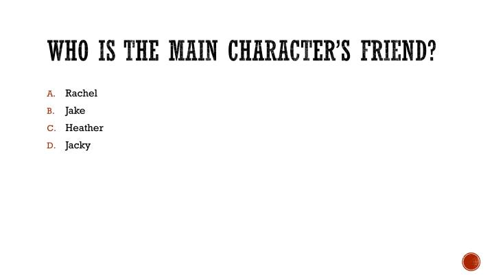 Who is the main character's friend?