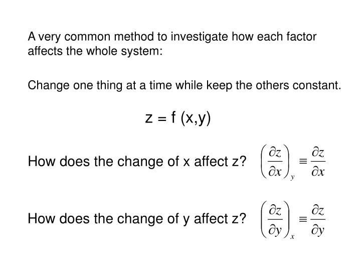 A very common method to investigate how each factor