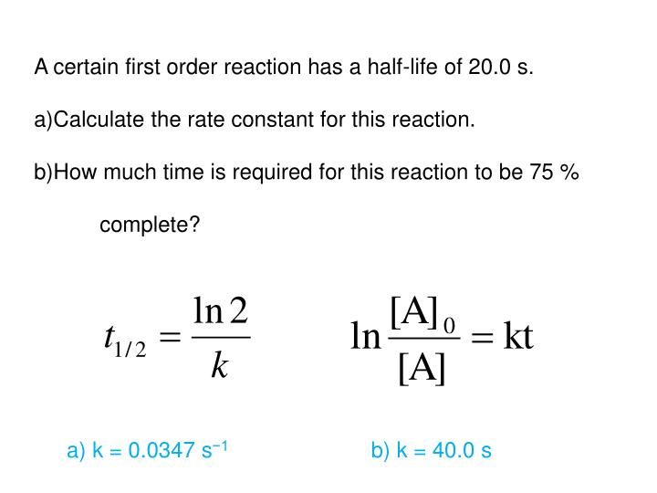 A certain first order reaction has a half-life of 20.0 s.