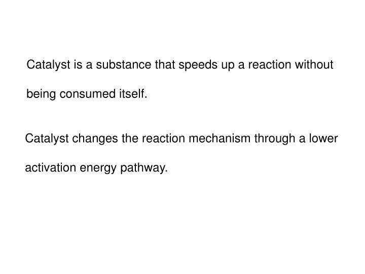 Catalyst is a substance that speeds up a reaction without