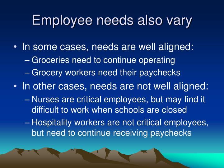 Employee needs also vary