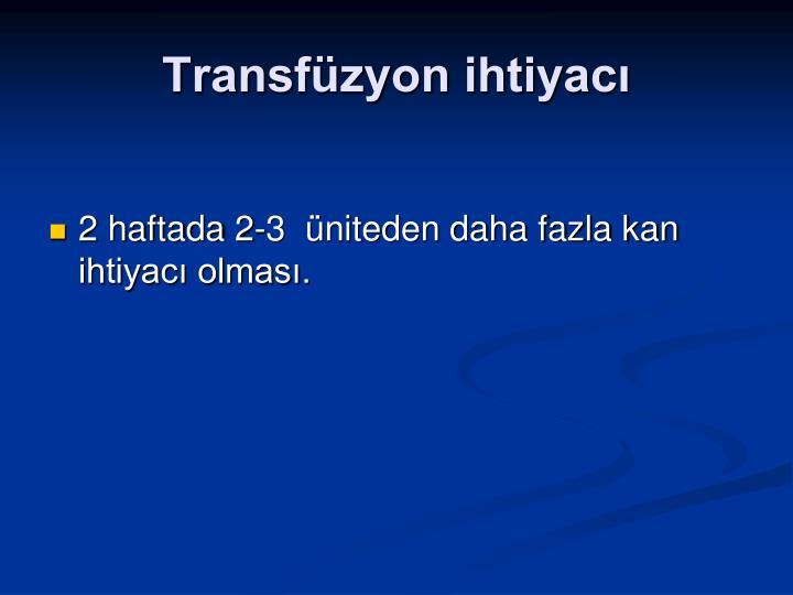Transfüzyon ihtiyacı