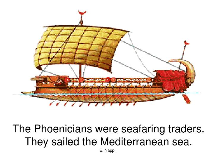 The Phoenicians were seafaring traders.