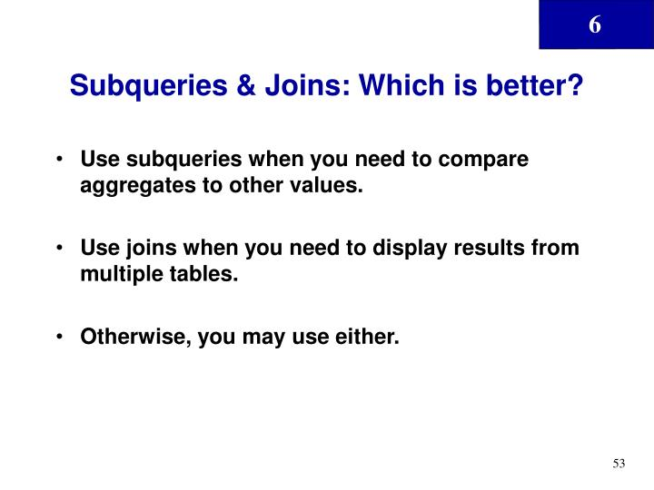 Subqueries & Joins: Which is better?