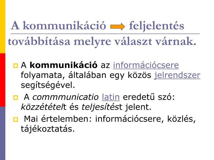 A kommunikáció       feljelentés továbbítása melyre választ várnak.