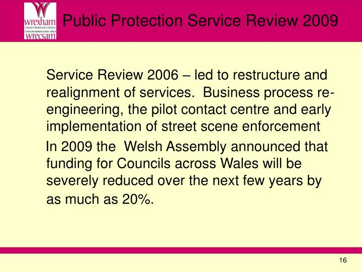 Service Review 2006 – led to restructure and realignment of services.  Business process re-engineering, the pilot contact centre and early implementation of street scene enforcement