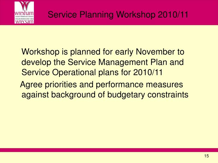 Workshop is planned for early November to develop the Service Management Plan and Service Operational plans for 2010/11