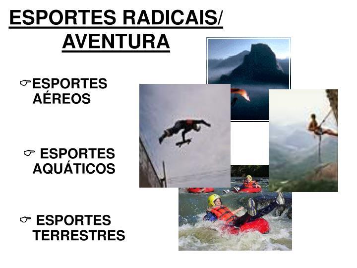 ESPORTES RADICAIS/ AVENTURA