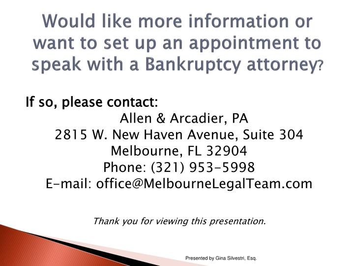 Would like more information or want to set up an appointment to speak with a Bankruptcy attorney