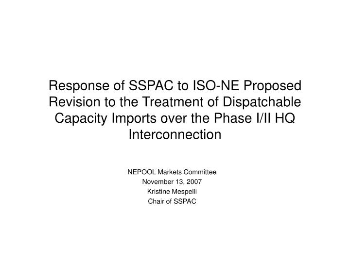 Response of SSPAC to ISO-NE Proposed Revision to the Treatment of Dispatchable Capacity Imports over the Phase I/II HQ Interconnection