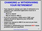 changing or withdrawing your retirement