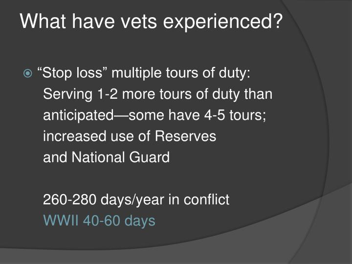 What have vets experienced?
