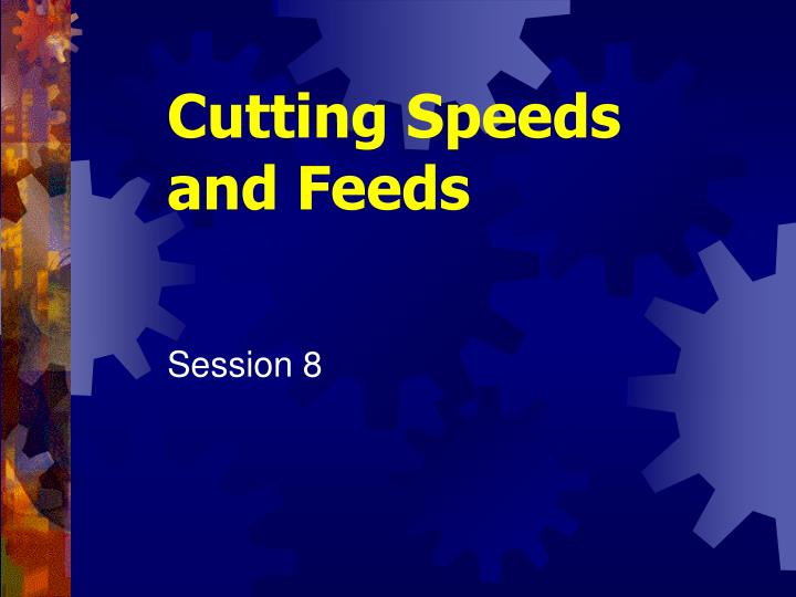 Cutting speeds and feeds