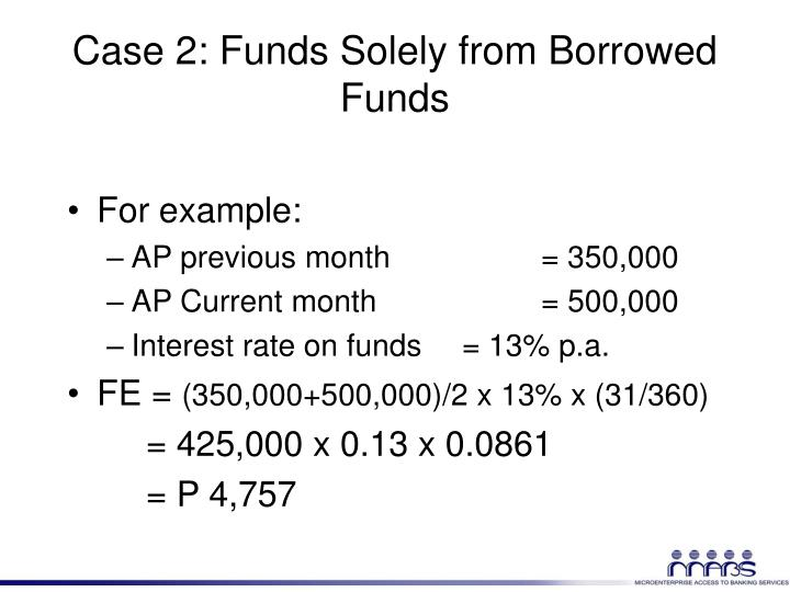 Case 2: Funds Solely from Borrowed Funds