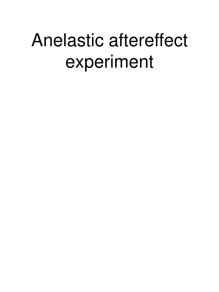 Anelastic aftereffect experiment