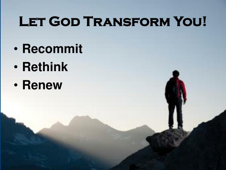 Let God Transform You!