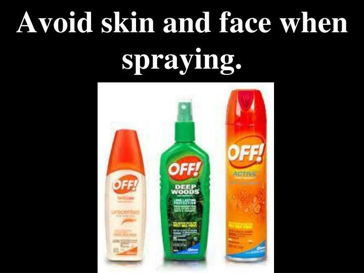 Avoid skin and face when spraying.