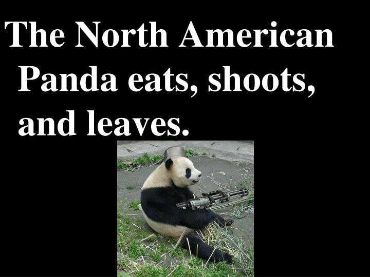 The North American Panda eats, shoots, and leaves.