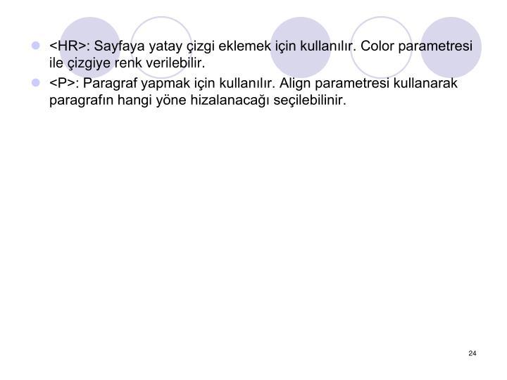 <HR>: Sayfaya yatay izgi eklemek iin kullanlr. Color parametresi ile izgiye renk verilebilir.