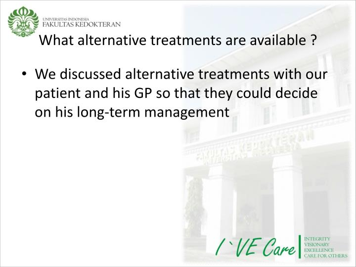 What alternative treatments are available ?