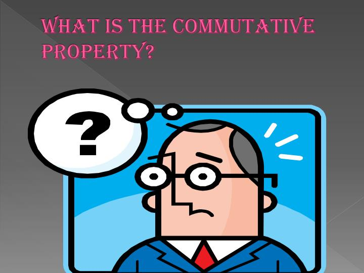 What is the commutative property
