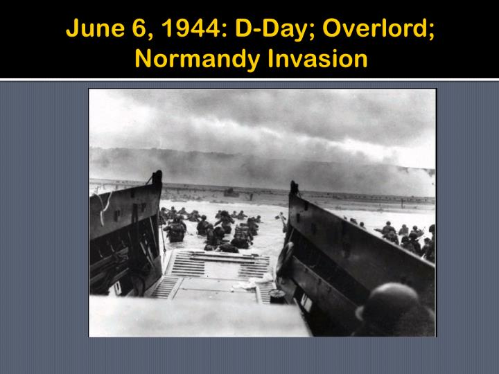 June 6, 1944: D-Day; Overlord; Normandy Invasion