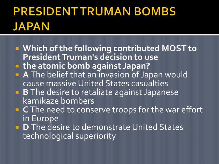 PRESIDENT TRUMAN BOMBS JAPAN